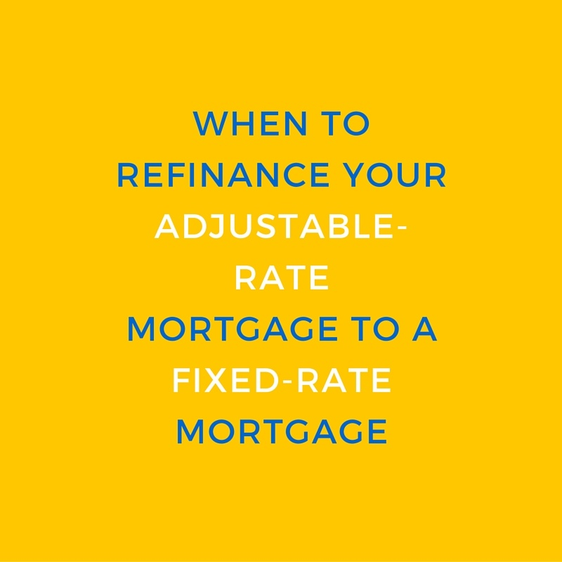 when to refinance adjustable rate mortgage to fixed rate mortgage